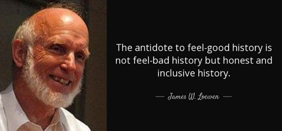 the antidote to feel good history is not feel-bad history but honest and inclusive history